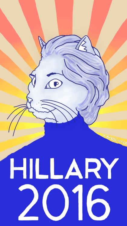Hillarycat Clinton  New York's first cat Senator, Former Secretary of Hissing under the Obama administration Took responsibility for deaths in a 2012 bengal attack Was the first cat to announce the announcement of her announcement of her intention to run for President of the United States Would become the first female feline President in U.S. history