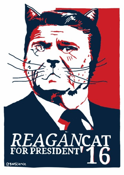 Reagancat, first genetically engineered Presidential candidate Announced his 2016 candidacy at an Ohio Jelly Bean factory Has spent his first 7 lives on Hollywood western movie sets writing his new proposal for Tickle Down Economics